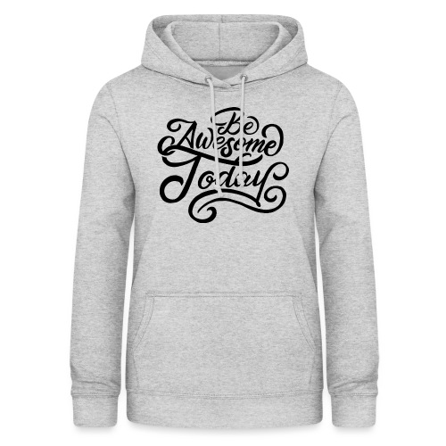 Be awesome today ! - Sweat à capuche Femme