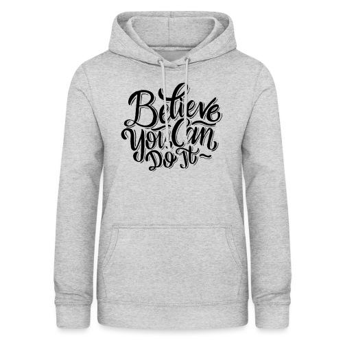 Believe you can do it ! - Sweat à capuche Femme