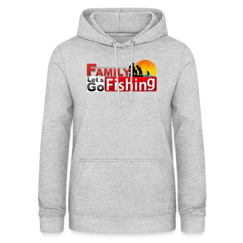 FAMILY LET'S GO FISHING FUND - Women's Hoodie