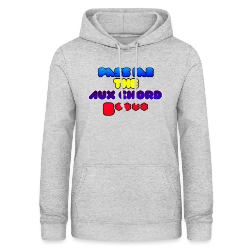 Pass me the AUX chord B**** - Women's Hoodie