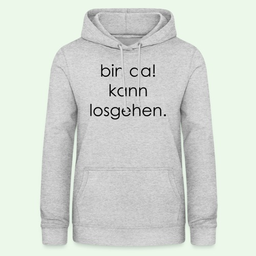bin da! kann losgehen. Best of T-Shirt - Frauen Hoodie