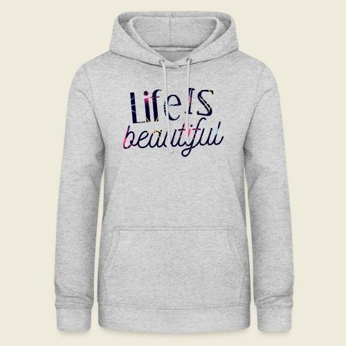 Life is beautiful - Das Leben ist schön - Frauen Hoodie