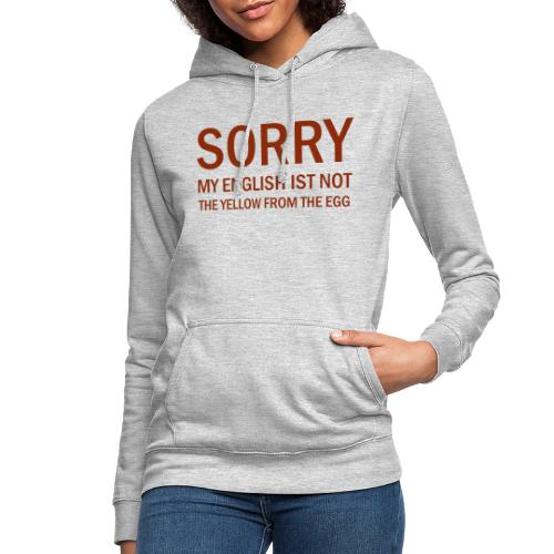 Sorry my englisch is not the yellow from the egg - Frauen Hoodie