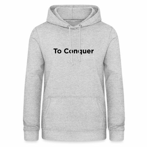veroveren in het Engels to conquer - Vrouwen hoodie