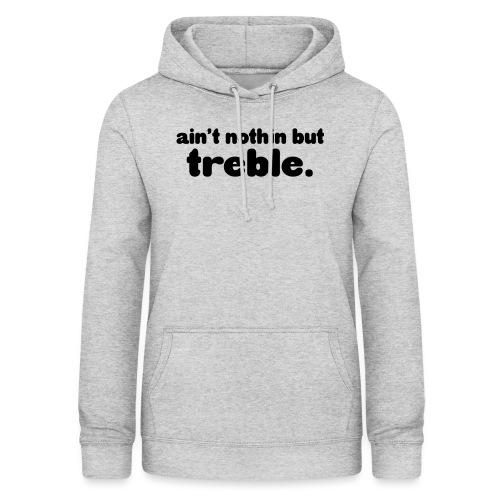 Ain't notin but treble - Women's Hoodie