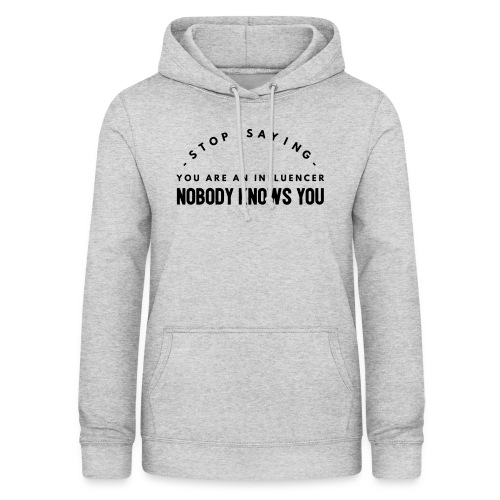 Influencer ? Nobody knows you - Women's Hoodie