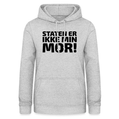 Staten er ikke min mor! - Dame hoodie
