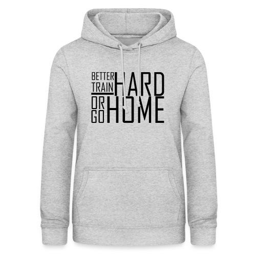 Go hard or go home - Vrouwen hoodie