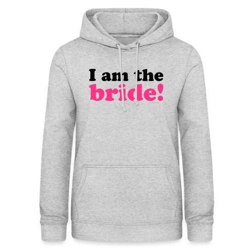 I am the bride! - Frauen Hoodie