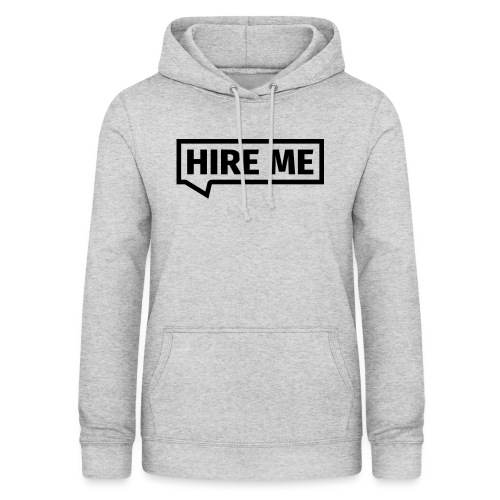 HIRE ME! (callout) - Women's Hoodie