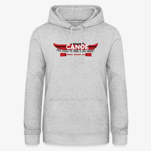 Canoe Do You Think You Are? - Women's Hoodie
