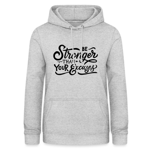 Be stronger than your excuses ! - Sweat à capuche Femme