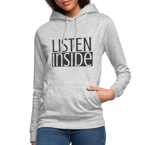 LISTEN INSIDE, graue Schrift - Frauen Hoodie