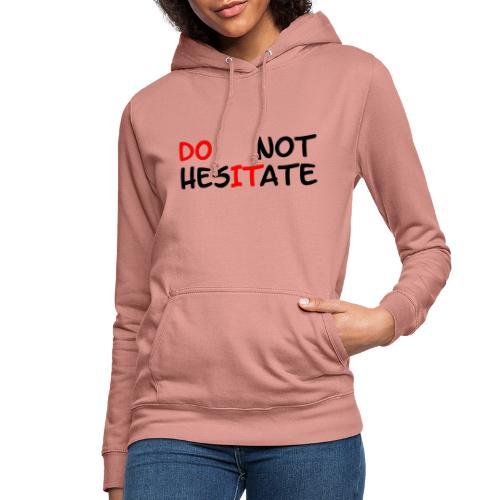 T-Shirt mit der Aufschrift Do not hesitate - Frauen Hoodie