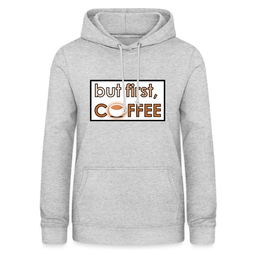 but first coffee - Dame hoodie