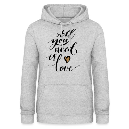 all you need is love - Valentine's Day - Women's Hoodie