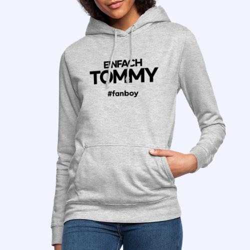 Einfach Tommy / #fanboy / Black Font - Frauen Hoodie