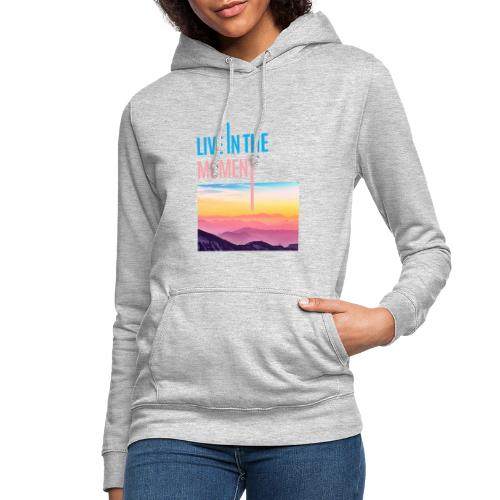 Live in the Moment - Frauen Hoodie