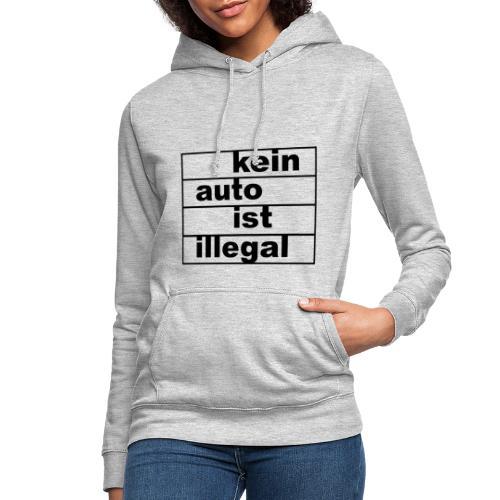 kein auto ist illegal - Frauen Hoodie