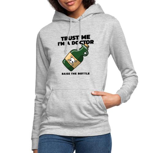 Trust me i'm a Doctor. Raise the Bottle. - Sudadera con capucha para mujer