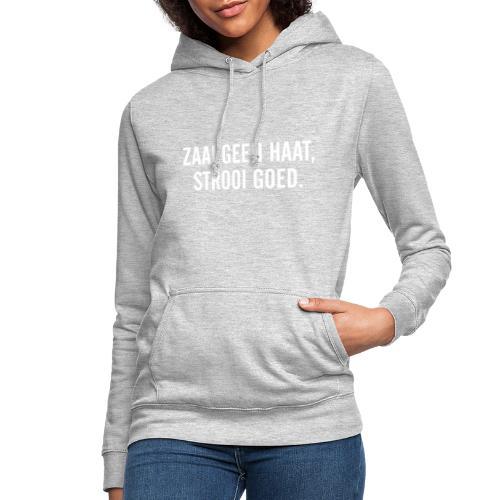 Zaai geen haat, strooi goed - Vrouwen hoodie