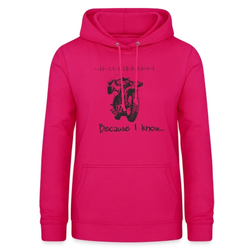 Because I know - Women's Hoodie