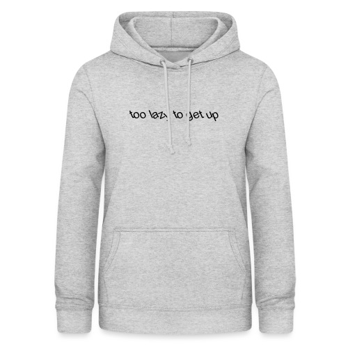 too lazy to get up - Women's Hoodie