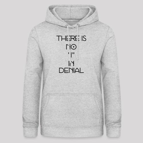 No I in denial - Vrouwen hoodie