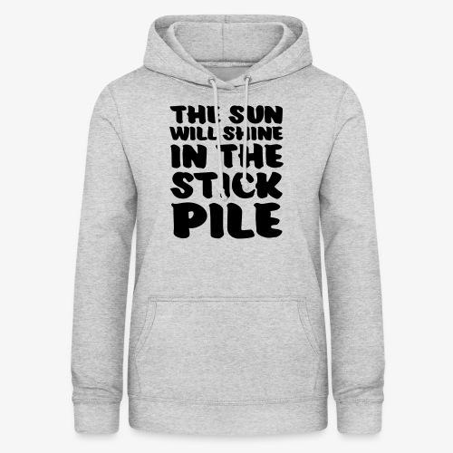 the sun will shine in the stick pile - Naisten huppari
