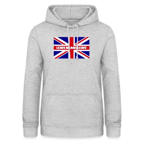 Brexit - Leave Means Leave - Women's Hoodie