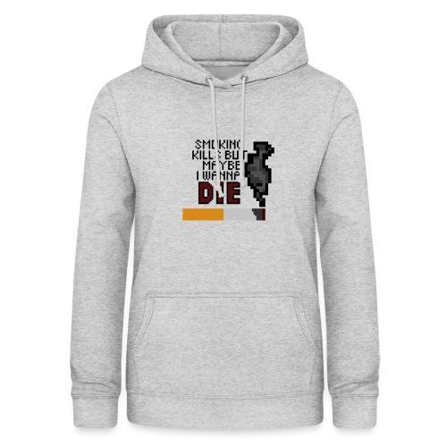 Smoking kills, but maybe i wanna die - Naisten huppari