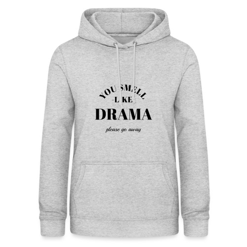 You smell like drama - Frauen Hoodie
