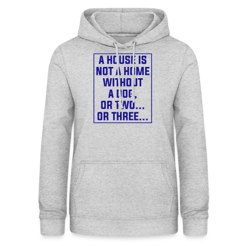 A House in not a home without a Dog - Women's Hoodie