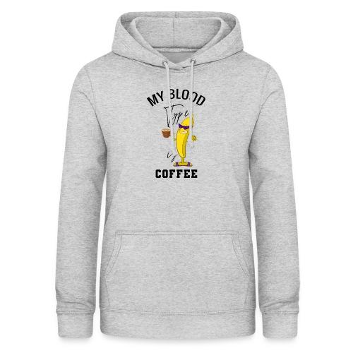 My Blood Type is Coffee - Frauen Hoodie