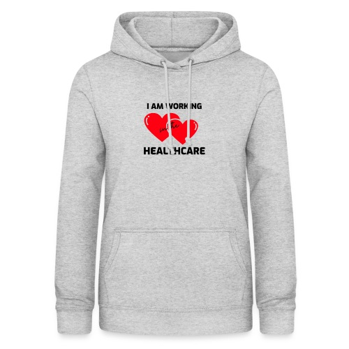 I am working in the healthcare - Vrouwen hoodie
