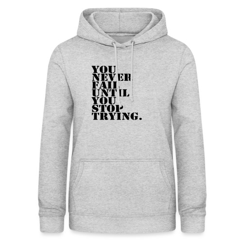 You never fail until you stop trying shirt - Naisten huppari