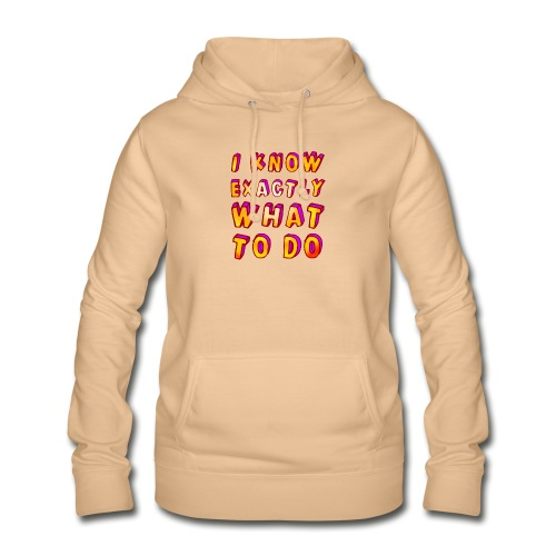 I know exactly what to do - Women's Hoodie