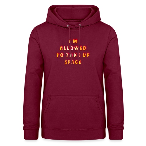 I m allowed to take up space - Women's Hoodie