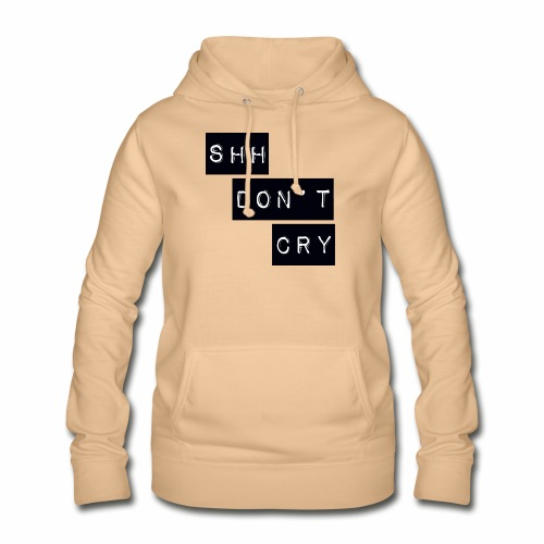 Shh dont cry - Women's Hoodie