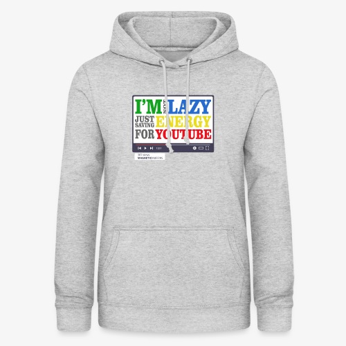 I'm Not Lazy I'm Just Saving Energy For YouTube - Women's Hoodie