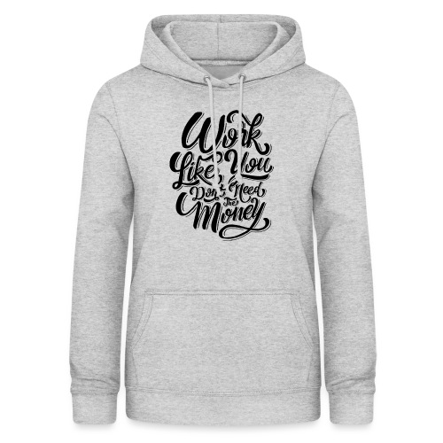 Work like you don't need the money. - Sweat à capuche Femme