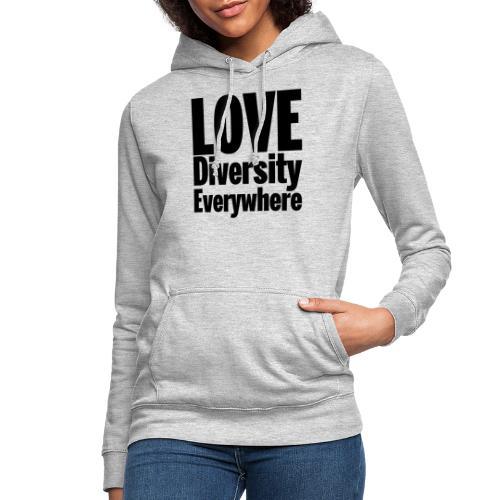LOVE DIVERSITY EVERYWHERE - Women's Hoodie