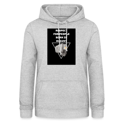 RESPECT FOR PEOPLE BORN IN AUGUST - Sweat à capuche Femme