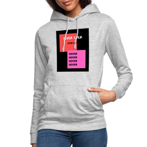 Never ever give up - Vrouwen hoodie