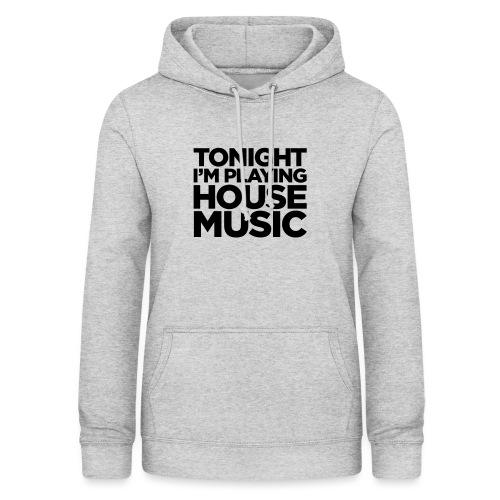 Tonight I'm Playing House Music - Women's Hoodie