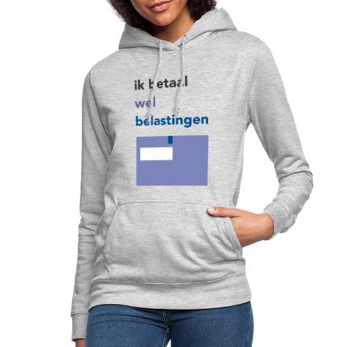 Ik betaal wel belastingen - Vrouwen hoodie