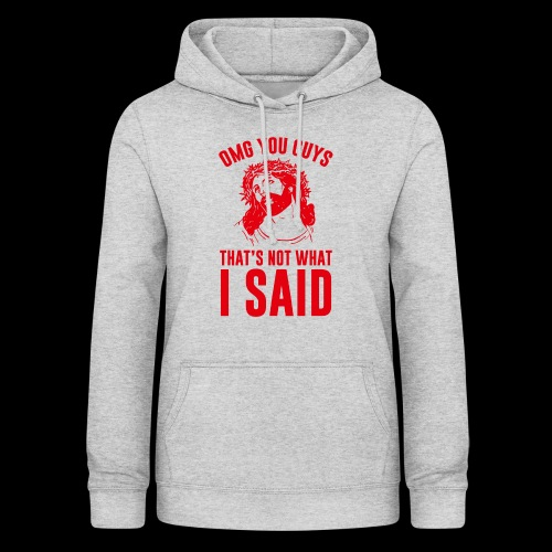 OMG you guys that s not what I said - Frauen Hoodie