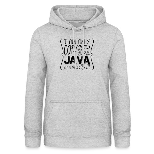 I am only coding in Java ironically!!1 - Women's Hoodie