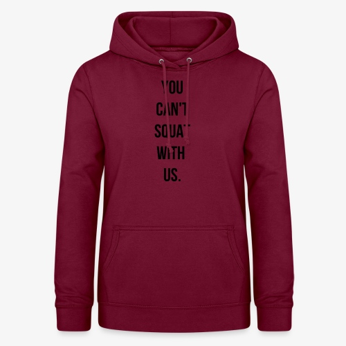 You can't squat with us. - Sweat à capuche Femme