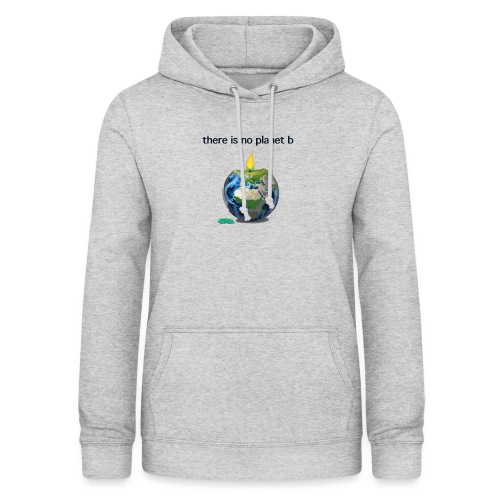 There is no planet b - Frauen Hoodie